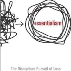 Essentialism,  the disciplined pursuit of less – Greg McKeown (2014)