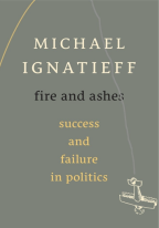 Fire and Ashes – Michael Ignatieff (2013)