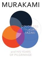 Colorless Tsukuru Tazaki and His Years of Pilgrimage – Haruki Murakami (2014)