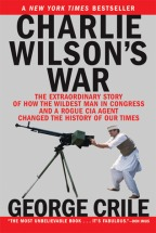 Charlie Wilson's War, The Extraordinary Story of the Largest Covert Operation in History – George Crile (2007)